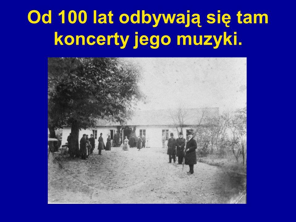 Od 100 lat odbywają się tam koncerty jego muzyki.