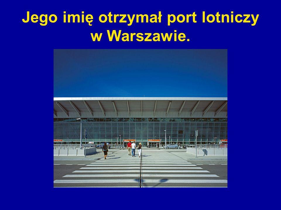 Jego imię otrzymał port lotniczy w Warszawie.