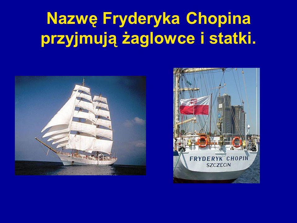 Nazwę Fryderyka Chopina przyjmują żaglowce i statki.