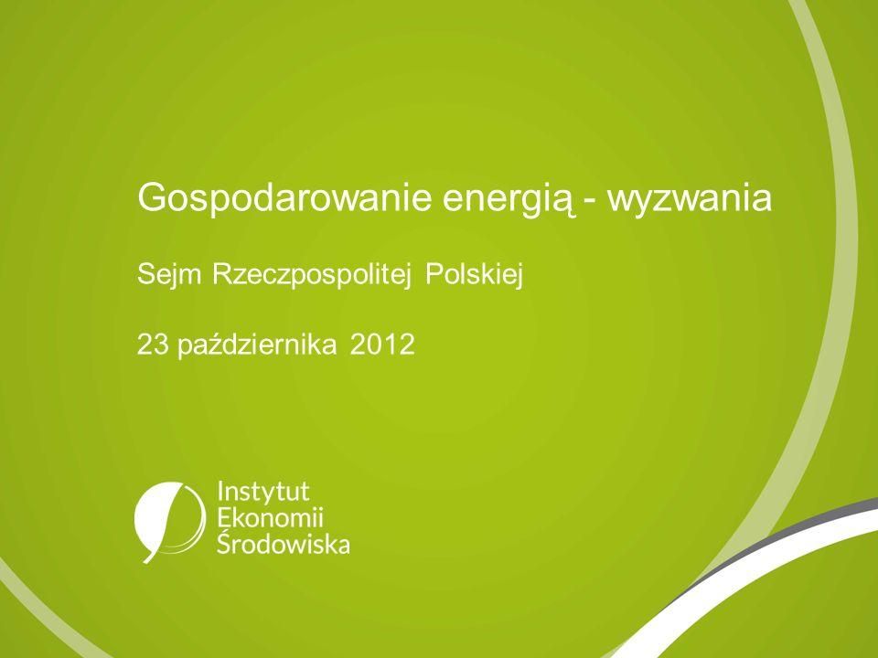 Gospodarowanie energią - wyzwania Sejm Rzeczpospolitej Polskiej 23 października 2012