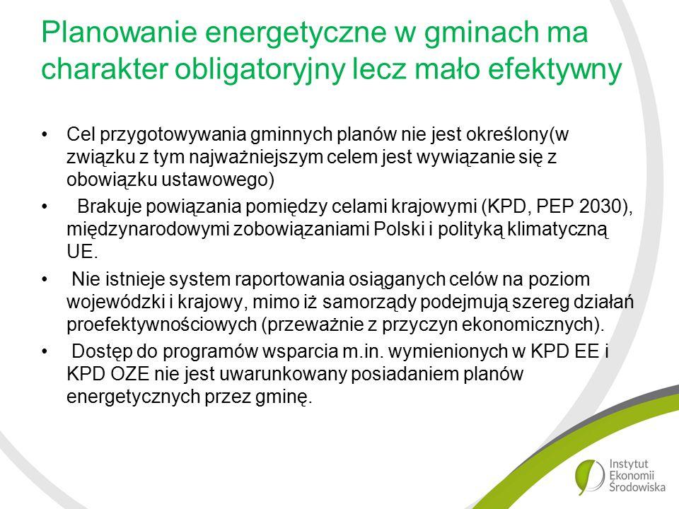 Planowanie energetyczne w gminach ma charakter obligatoryjny lecz mało efektywny Cel przygotowywania gminnych planów nie jest określony(w związku z tym najważniejszym celem jest wywiązanie się z obowiązku ustawowego) Brakuje powiązania pomiędzy celami krajowymi (KPD, PEP 2030), międzynarodowymi zobowiązaniami Polski i polityką klimatyczną UE.