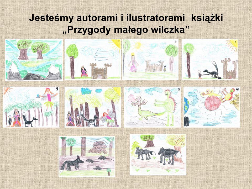 """Jesteśmy autorami i ilustratorami książki """"Przygody małego wilczka"""""""