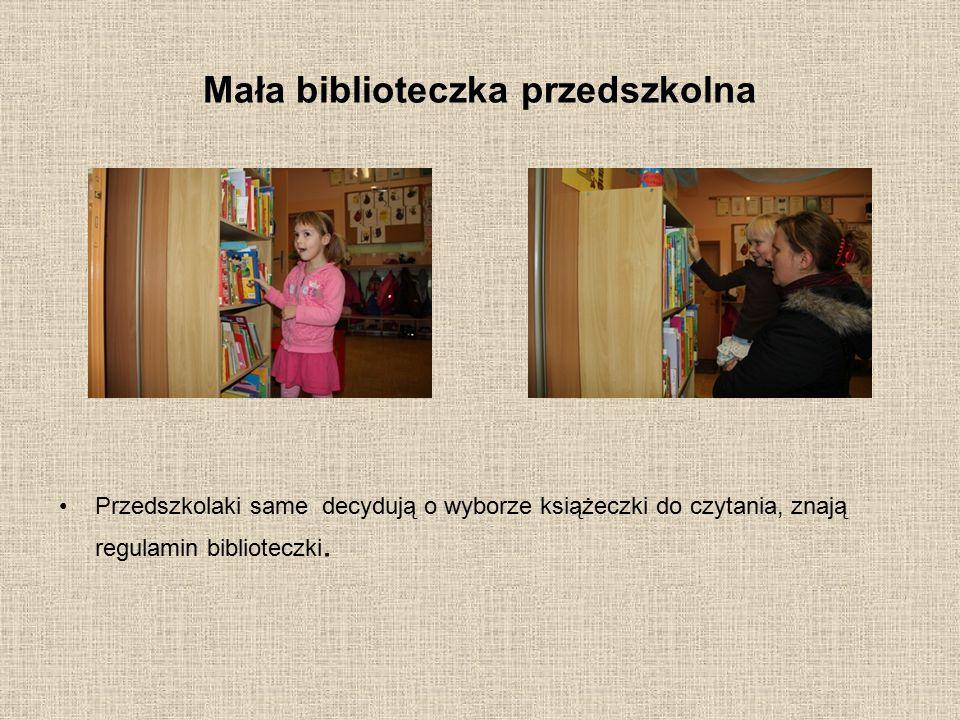 Mała biblioteczka przedszkolna Przedszkolaki same decydują o wyborze książeczki do czytania, znają regulamin biblioteczki.