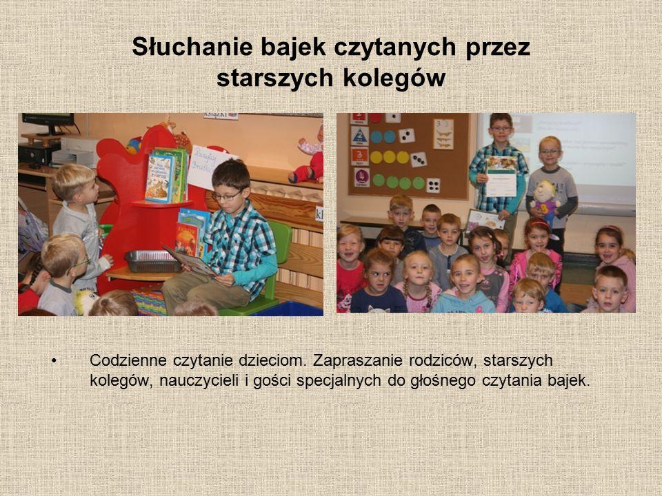 Słuchanie bajek czytanych przez starszych kolegów Codzienne czytanie dzieciom. Zapraszanie rodziców, starszych kolegów, nauczycieli i gości specjalnyc