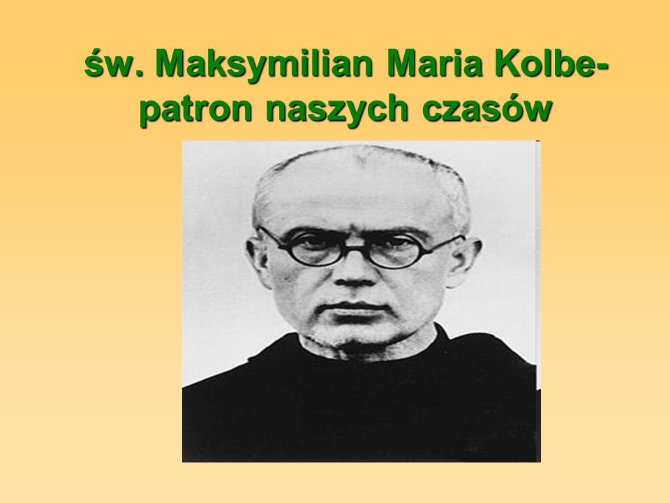 św. Maksymilian Maria Kolbe- patron naszych czasów