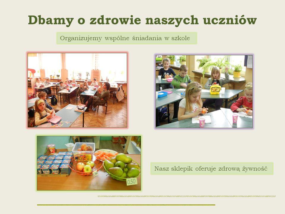 Dbamy o zdrowie naszych uczniów Nasz sklepik oferuje zdrową żywność Organizujemy wspólne śniadania w szkole