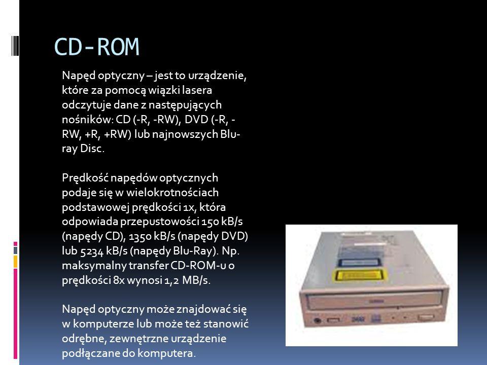CD-ROM Napęd optyczny – jest to urządzenie, które za pomocą wiązki lasera odczytuje dane z następujących nośników: CD (-R, -RW), DVD (-R, - RW, +R, +R