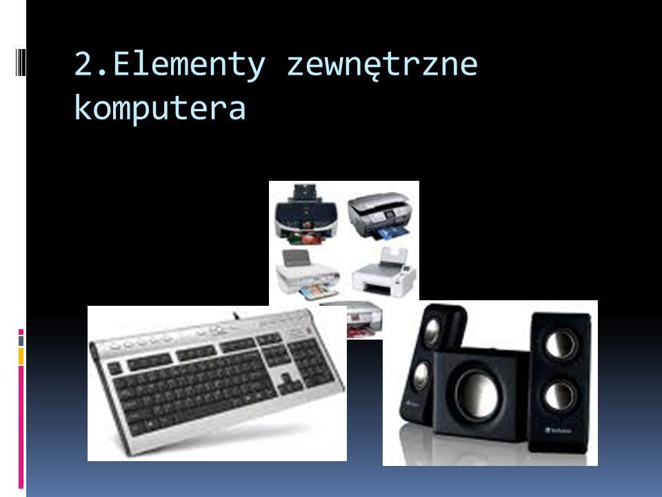 2.Elementy zewnętrzne komputera