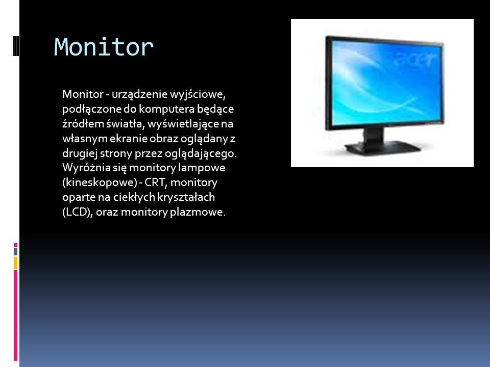 Monitor Monitor - urządzenie wyjściowe, podłączone do komputera będące źródłem światła, wyświetlające na własnym ekranie obraz oglądany z drugiej stro