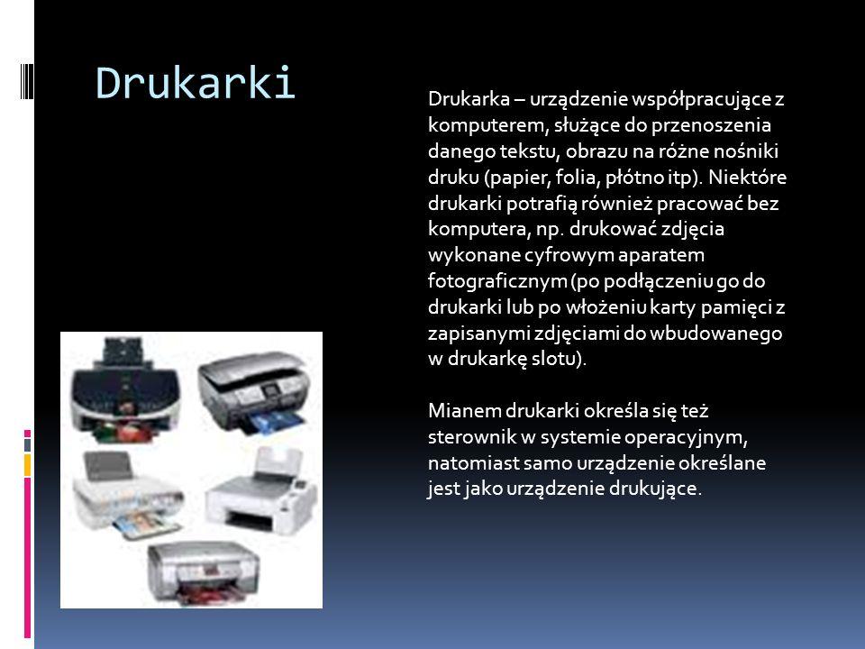 Drukarki Drukarka – urządzenie współpracujące z komputerem, służące do przenoszenia danego tekstu, obrazu na różne nośniki druku (papier, folia, płótn