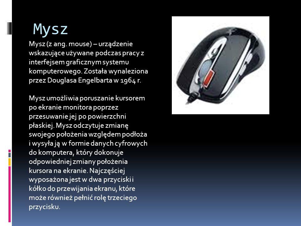 Mysz Mysz (z ang. mouse) – urządzenie wskazujące używane podczas pracy z interfejsem graficznym systemu komputerowego. Została wynaleziona przez Dougl