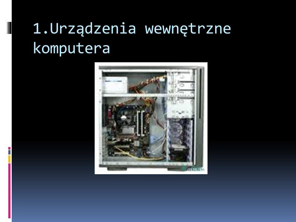 1.Urządzenia wewnętrzne komputera