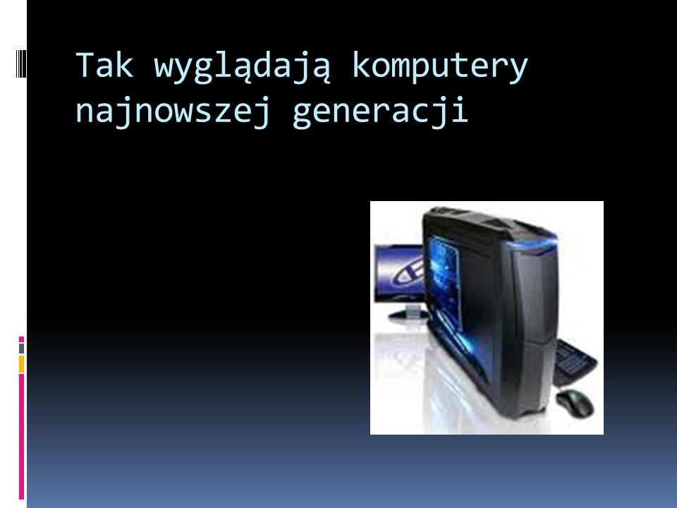 Tak wyglądają komputery najnowszej generacji