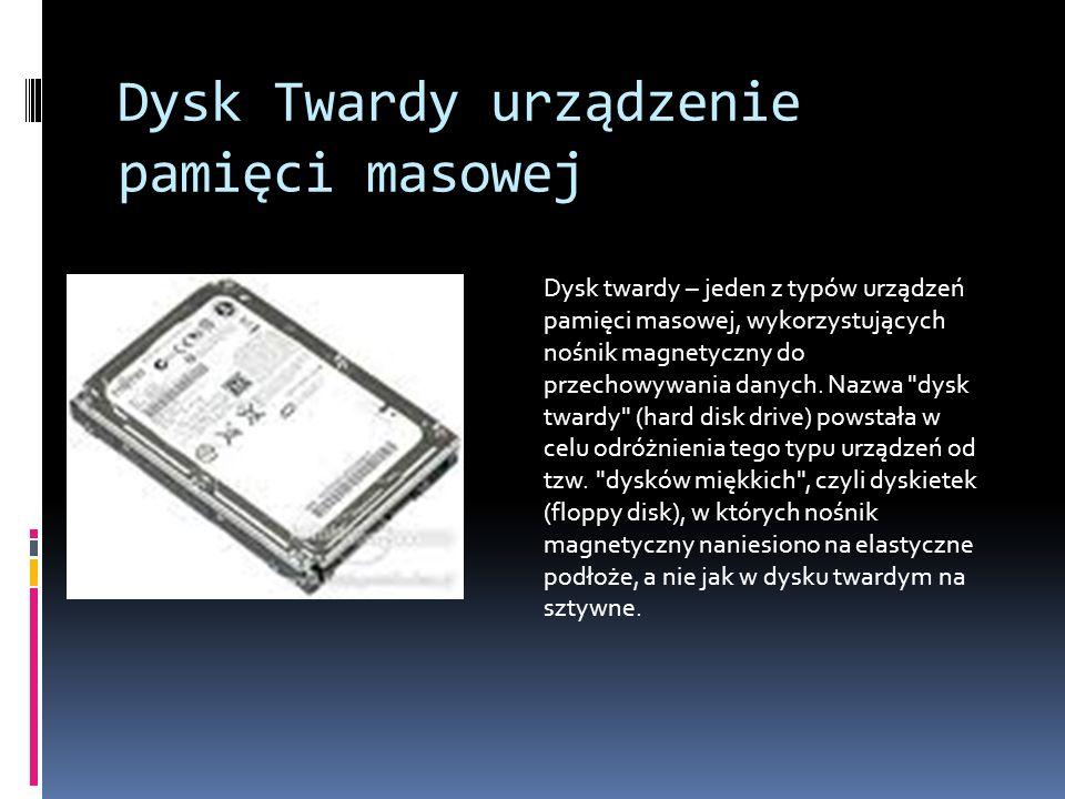 Dysk Twardy urządzenie pamięci masowej Dysk twardy – jeden z typów urządzeń pamięci masowej, wykorzystujących nośnik magnetyczny do przechowywania dan