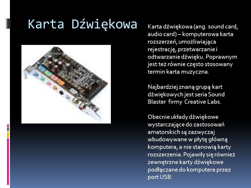 Karta Dźwiękowa Karta dźwiękowa (ang. sound card, audio card) – komputerowa karta rozszerzeń, umożliwiająca rejestrację, przetwarzanie i odtwarzanie d