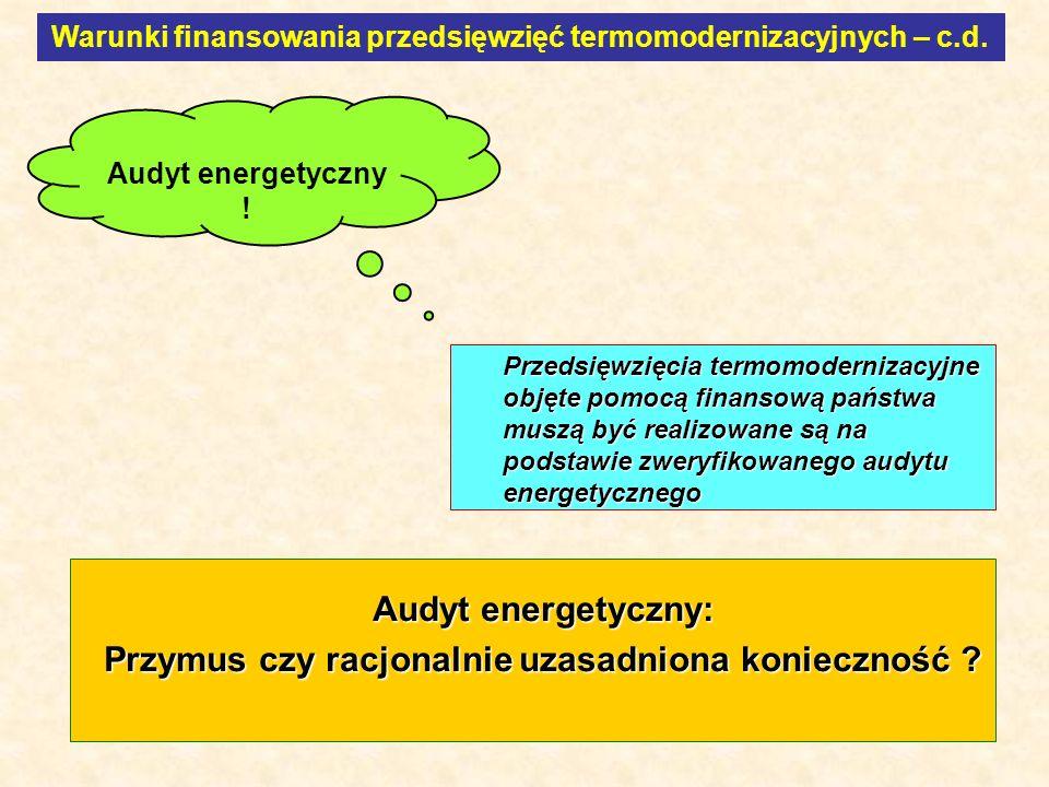 9 Przedsięwzięcia termomodernizacyjne objęte pomocą finansową państwa muszą być realizowane są na podstawie zweryfikowanego audytu energetycznego Audyt energetyczny: Przymus czy racjonalnie uzasadniona konieczność .