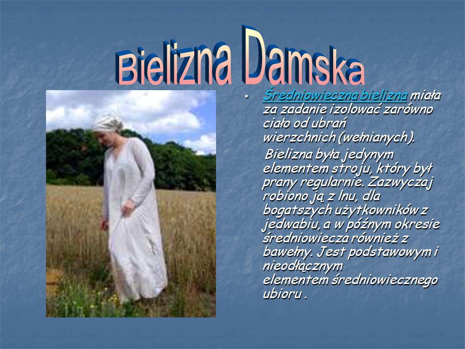  Średniowieczna bielizna miała za zadanie izolować zarówno ciało od ubrań wierzchnich (wełnianych).