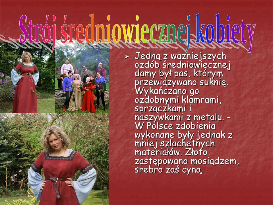  Jedną z ważniejszych ozdób średniowiecznej damy był pas, którym przewiązywano suknię.