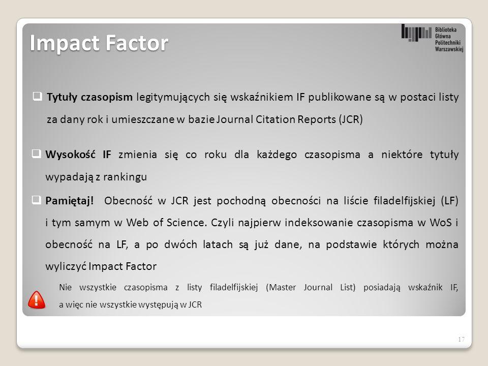 Impact Factor  Wysokość IF zmienia się co roku dla każdego czasopisma a niektóre tytuły wypadają z rankingu  Pamiętaj.