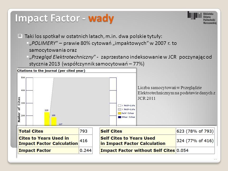 Impact Factor - wady 20  Taki los spotkał w ostatnich latach, m.in.