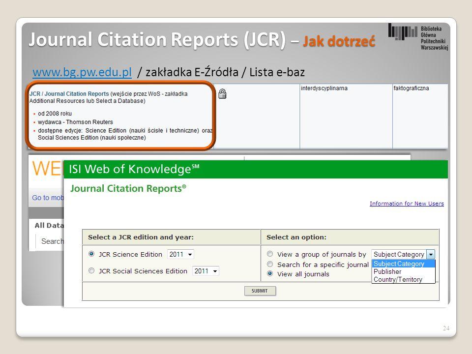 Journal Citation Reports (JCR) – Jak dotrzeć 24 www.bg.pw.edu.plwww.bg.pw.edu.pl / zakładka E-Źródła / Lista e-baz