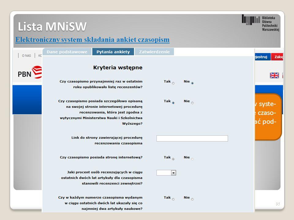 35 Lista MNiSW Elektroniczny system składania ankiet czasopism Aby wypełnić ankietę, trzeba wpierw założyć konto w syste mie POLON.