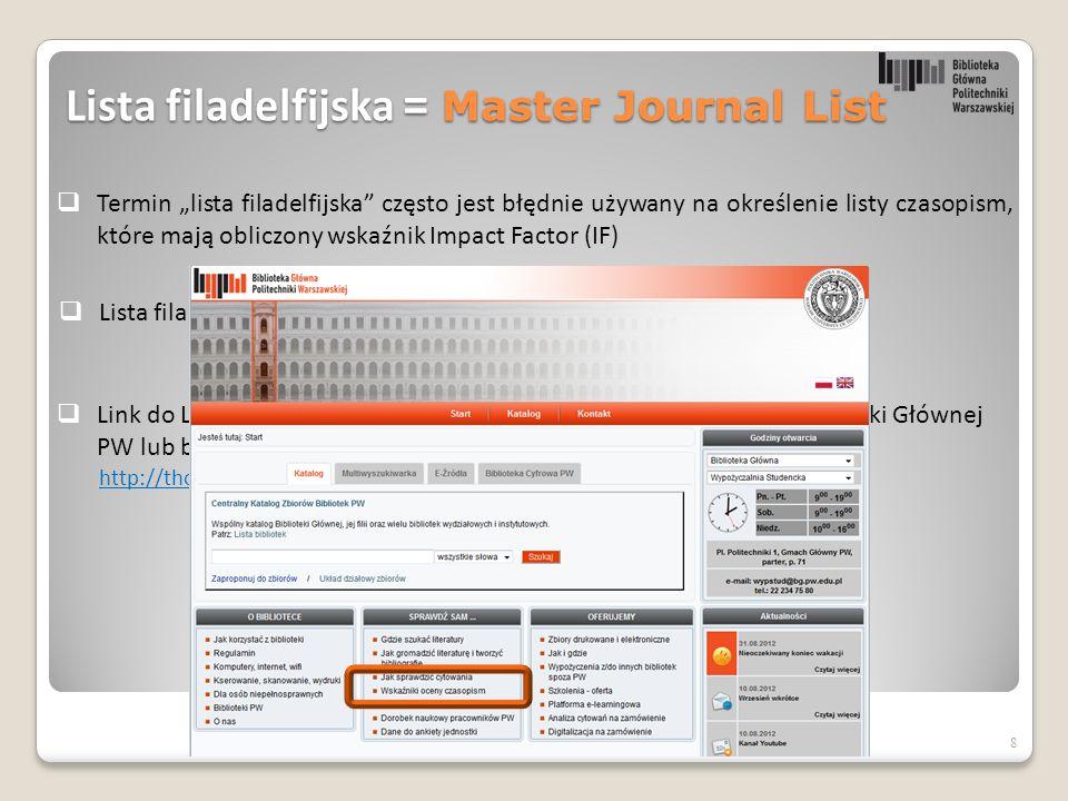  Lista filadelfijska nie podaje wskaźnika Impact Factor dla czasopisma.