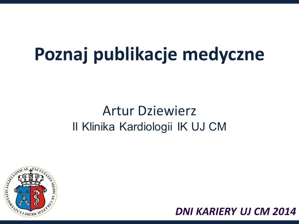 Poznaj publikacje medyczne Artur Dziewierz II Klinika Kardiologii IK UJ CM DNI KARIERY UJ CM 2014