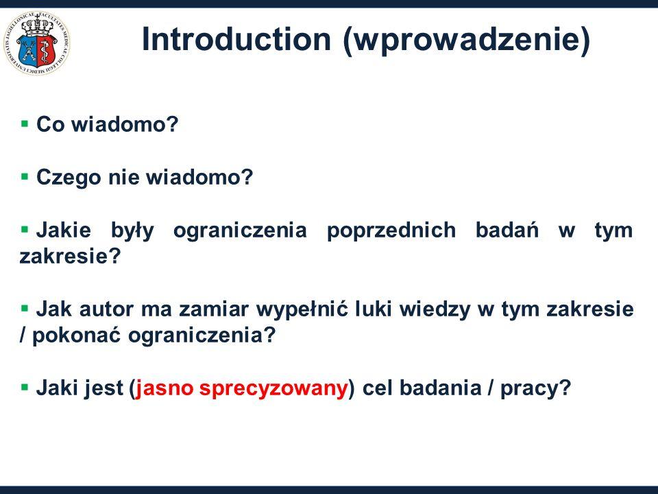 Introduction (wprowadzenie)  Co wiadomo?  Czego nie wiadomo?  Jakie były ograniczenia poprzednich badań w tym zakresie?  Jak autor ma zamiar wypeł