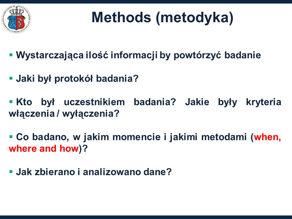 Methods (metodyka)  Wystarczająca ilość informacji by powtórzyć badanie  Jaki był protokół badania?  Kto był uczestnikiem badania? Jakie były kryte