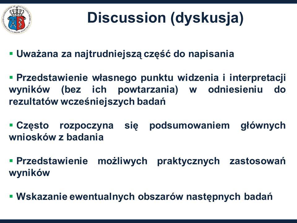 Discussion (dyskusja)  Uważana za najtrudniejszą część do napisania  Przedstawienie własnego punktu widzenia i interpretacji wyników (bez ich powtar