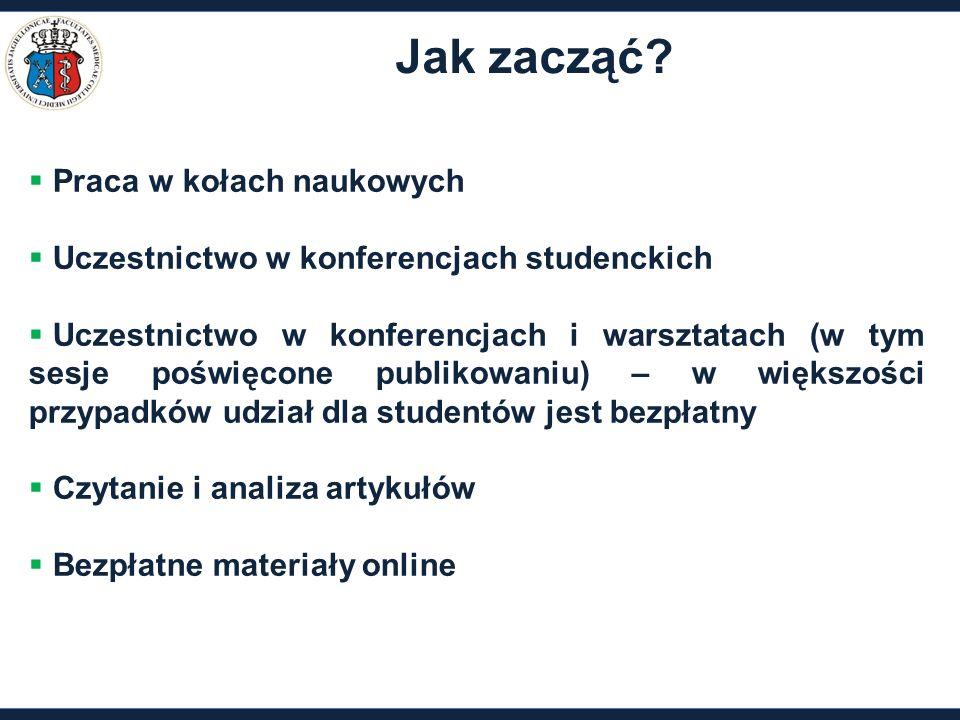 Jak zacząć?  Praca w kołach naukowych  Uczestnictwo w konferencjach studenckich  Uczestnictwo w konferencjach i warsztatach (w tym sesje poświęcone
