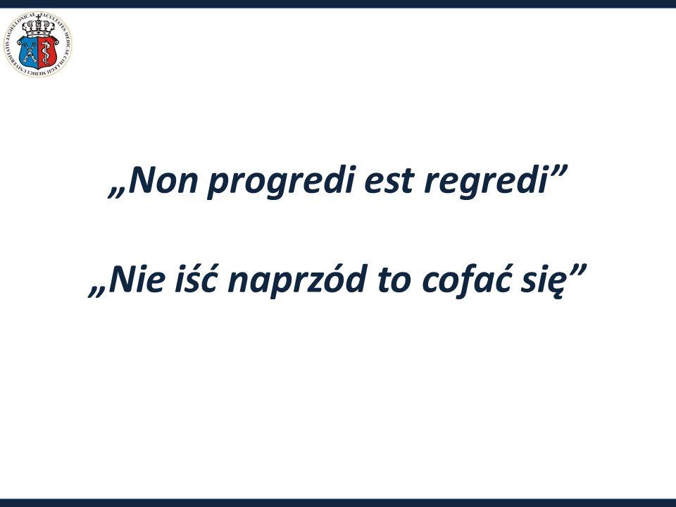 """""""Non progredi est regredi """"Nie iść naprzód to cofać się"""