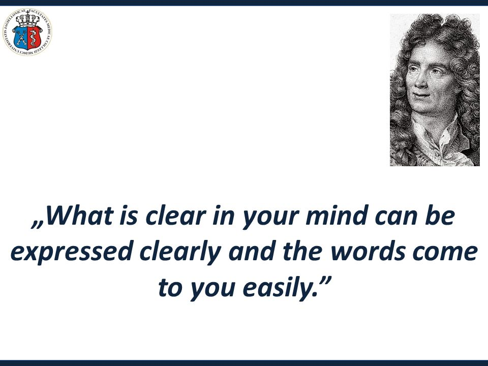 """What is clear in your mind can be expressed clearly and the words come to you easily."""