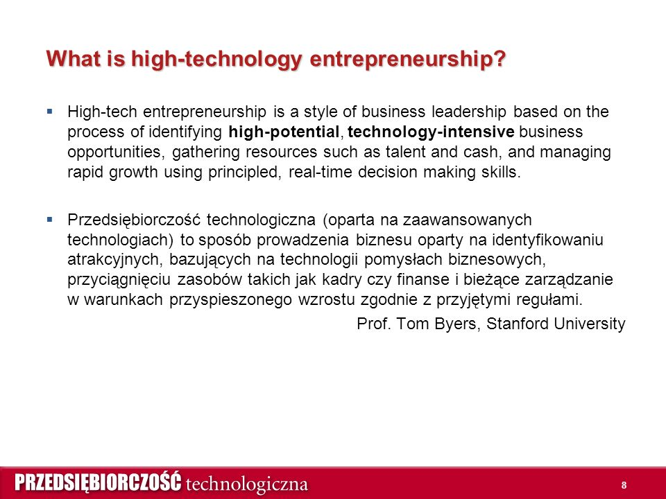 8 What is high-technology entrepreneurship?  High-tech entrepreneurship is a style of business leadership based on the process of identifying high-po