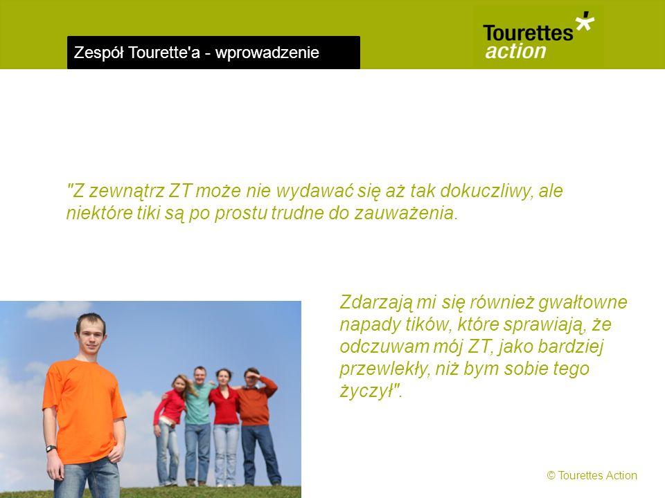 Zespół Tourette a - wprowadzenie Z zewnątrz ZT może nie wydawać się aż tak dokuczliwy, ale niektóre tiki są po prostu trudne do zauważenia.
