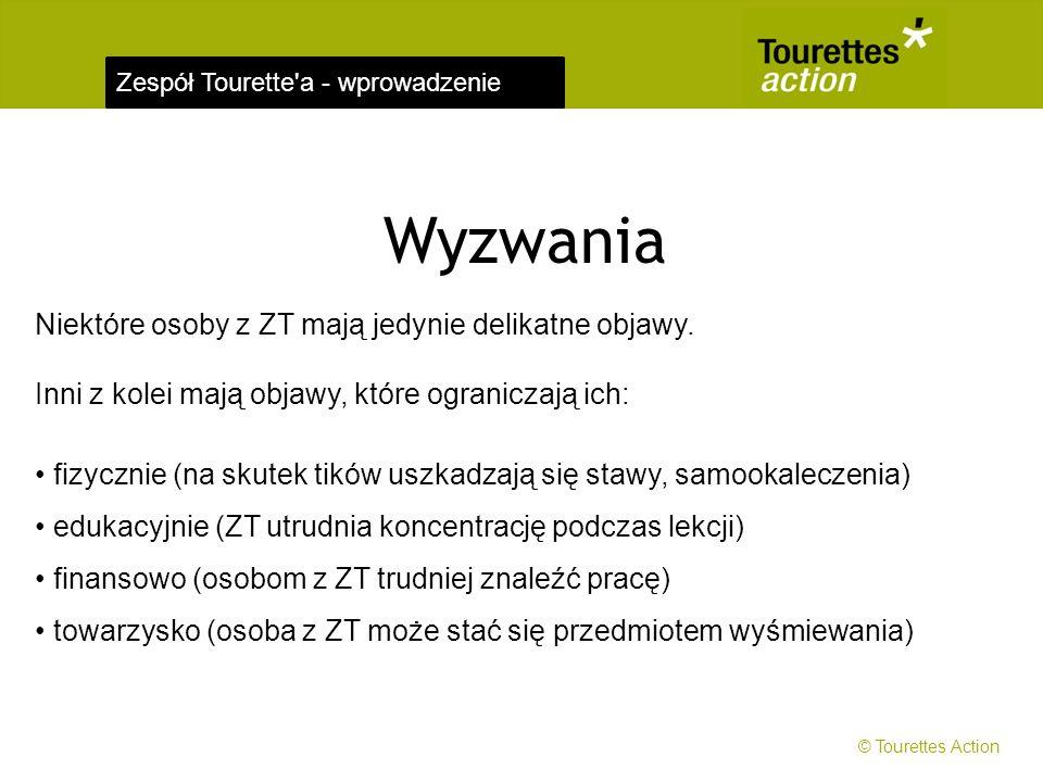 Zespół Tourette'a - wprowadzenie Wyzwania Niektóre osoby z ZT mają jedynie delikatne objawy. Inni z kolei mają objawy, które ograniczają ich: fizyczni