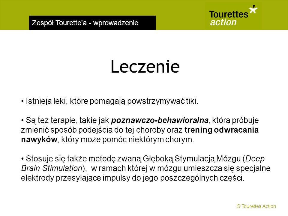 Zespół Tourette'a - wprowadzenie Leczenie Istnieją leki, które pomagają powstrzymywać tiki. Są też terapie, takie jak poznawczo-behawioralna, która pr