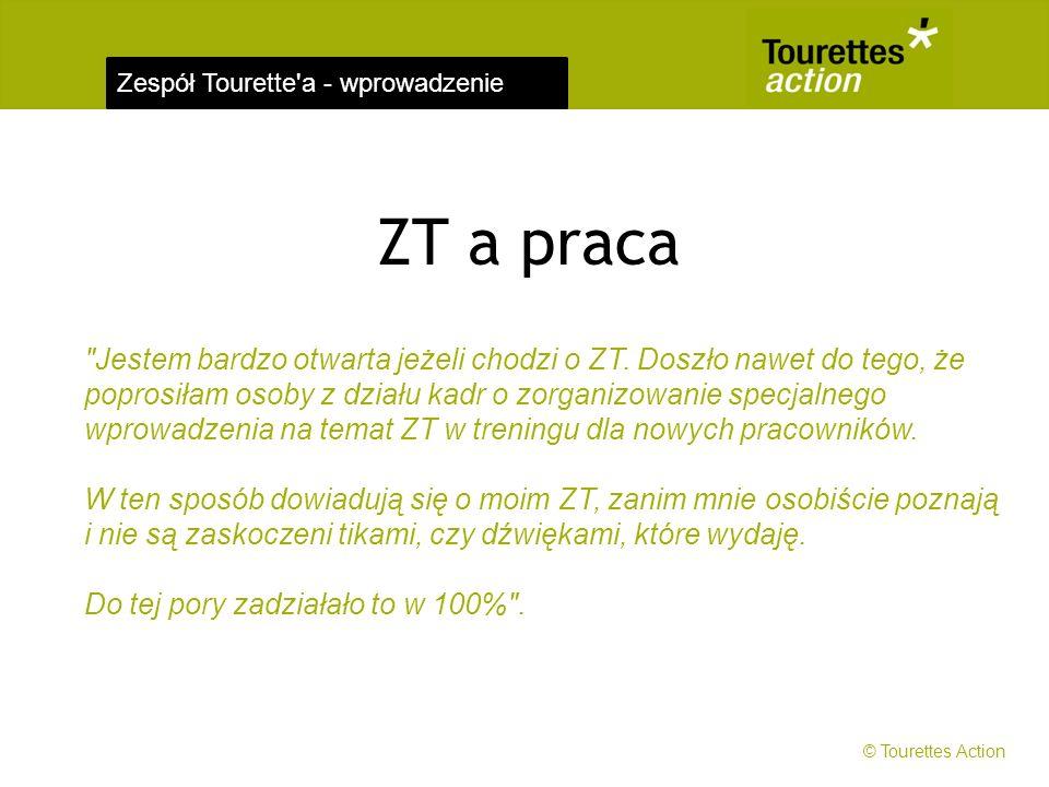 Zespół Tourette a - wprowadzenie ZT a praca Jestem bardzo otwarta jeżeli chodzi o ZT.