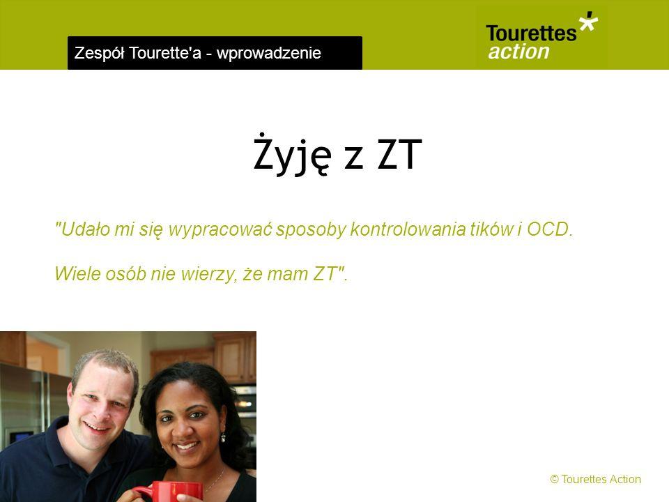 Zespół Tourette a - wprowadzenie Udało mi się wypracować sposoby kontrolowania tików i OCD.