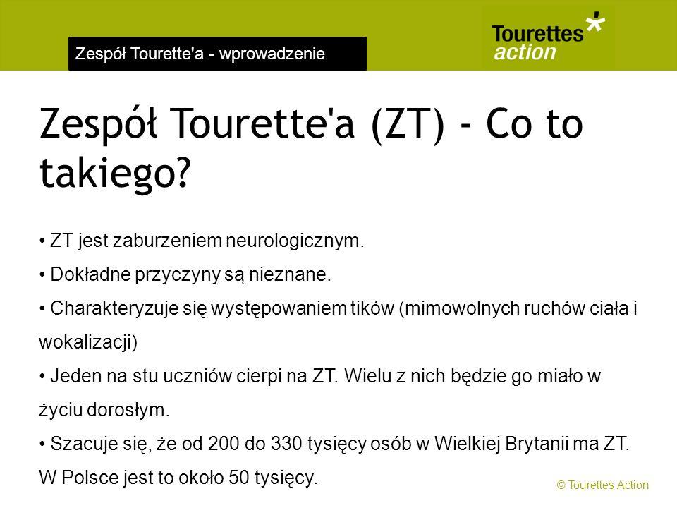Zespół Tourette'a - wprowadzenie Zespół Tourette'a (ZT) - Co to takiego? ZT jest zaburzeniem neurologicznym. Dokładne przyczyny są nieznane. Charakter