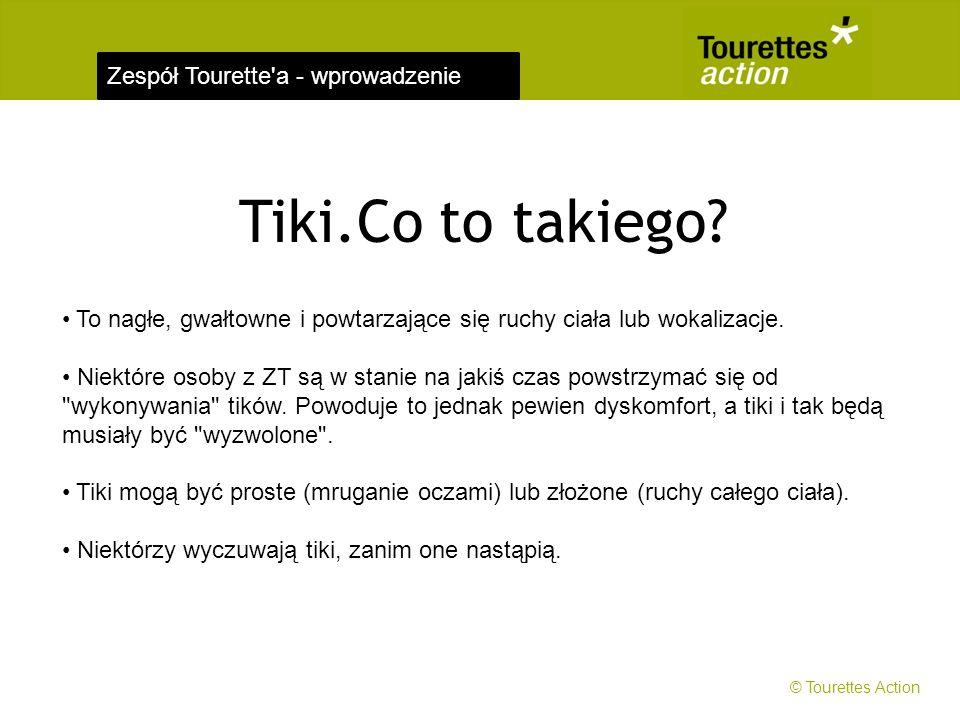 Zespół Tourette'a - wprowadzenie Tiki.Co to takiego? To nagłe, gwałtowne i powtarzające się ruchy ciała lub wokalizacje. Niektóre osoby z ZT są w stan