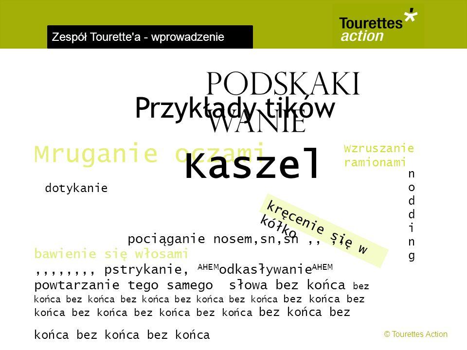 Zespół Tourette'a - wprowadzenie kręcenie się w kółko Przykłady tików Mruganie oczami pociąganie nosem,sn,sn,,,, bawienie się włosami,,,,,,,, pstrykan