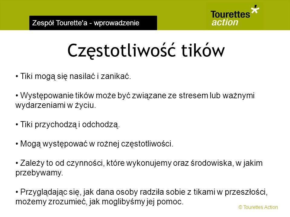 Zespół Tourette'a - wprowadzenie Częstotliwość tików Tiki mogą się nasilać i zanikać. Występowanie tików może być związane ze stresem lub ważnymi wyda