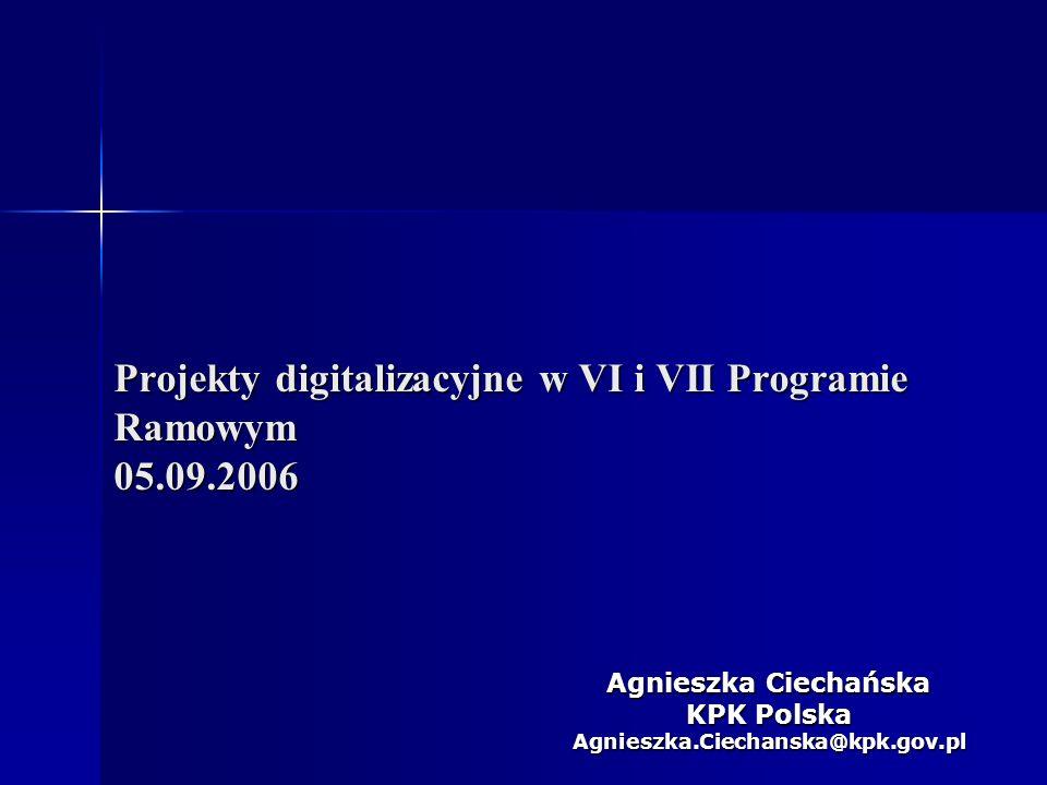 Projekty digitalizacyjne w VI i VII Programie Ramowym 05.09.2006 Agnieszka Ciechańska KPK Polska Agnieszka.Ciechanska@kpk.gov.pl