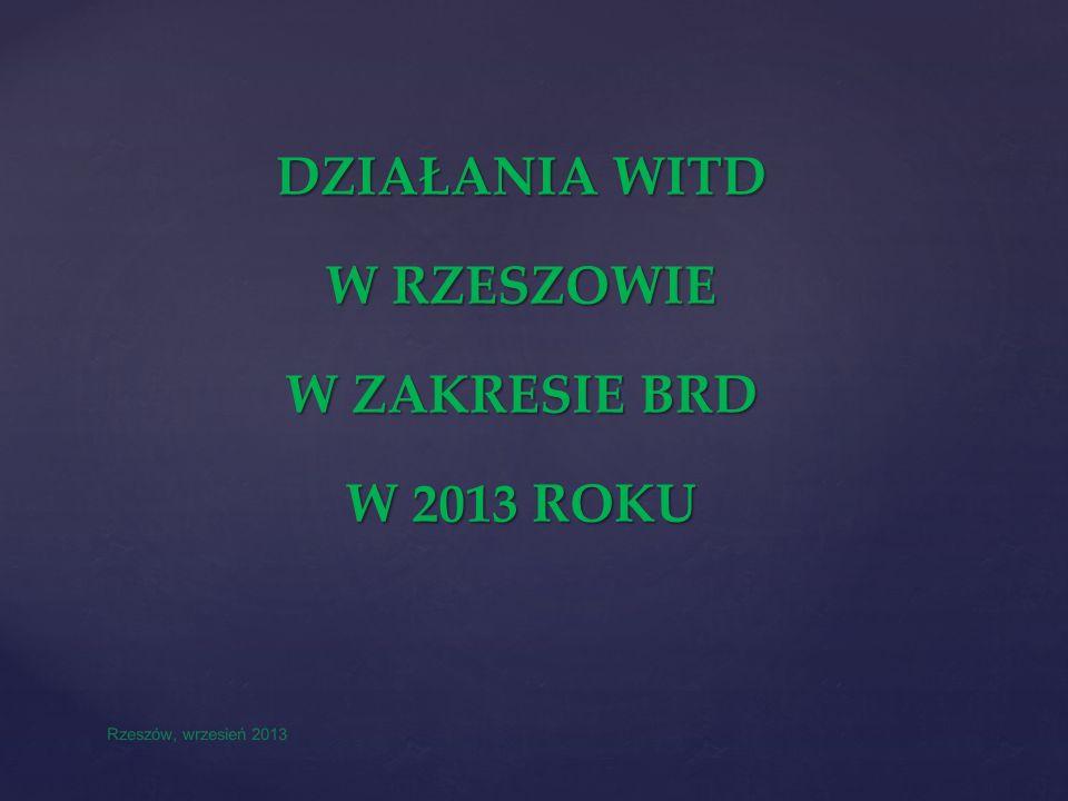 DZIAŁANIA WITD W RZESZOWIE W ZAKRESIE BRD W 2013 ROKU Rzeszów, wrzesień 2013