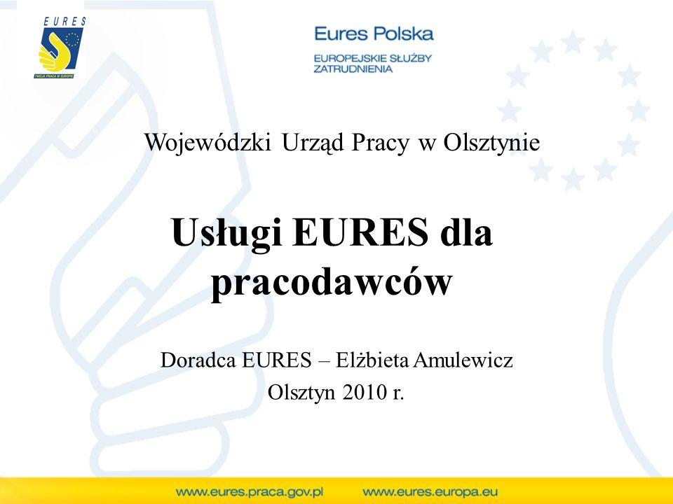 Usługi EURES dla pracodawców Doradca EURES – Elżbieta Amulewicz Olsztyn 2010 r.