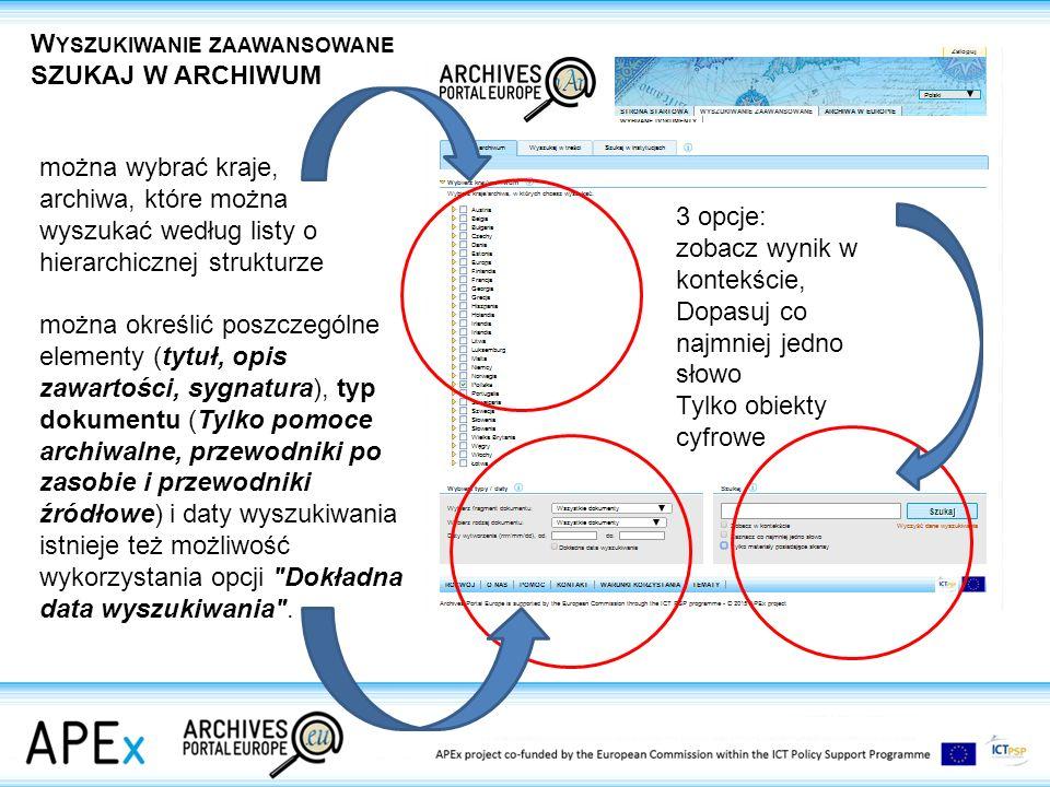 można wybrać kraje, archiwa, które można wyszukać według listy o hierarchicznej strukturze można określić poszczególne elementy (tytuł, opis zawartości, sygnatura), typ dokumentu (Tylko pomoce archiwalne, przewodniki po zasobie i przewodniki źródłowe) i daty wyszukiwania istnieje też możliwość wykorzystania opcji Dokładna data wyszukiwania .