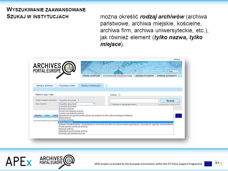 W YSZUKIWANIE ZAAWANSOWANE S ZUKAJ W INSTYTUCJACH można określić rodzaj archiwów (archiwa państwowe, archiwa miejskie, kościelne, archiwa firm, archiwa uniwersyteckie, etc.), jak również element (tylko nazwa, tylko miejsce).