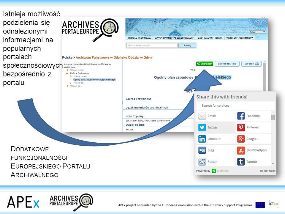 D ODATKOWE FUNKCJONALNOŚCI E UROPEJSKIEGO P ORTALU A RCHIWALNEGO Istnieje możliwość podzielenia się odnalezionymi informacjami na popularnych portalach społecznościowych bezpośrednio z portalu